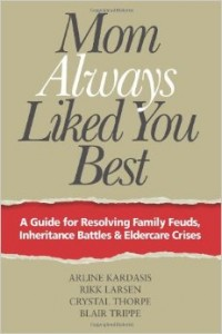 Mom Always Liked You Best - A Guide for Resolving Family Feuds, Inheritance Battles & Eldercare Crises