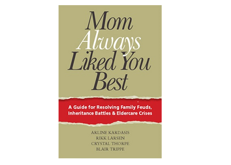 Books by Continuity: Mom Always Liked You Best – A Guide to Resolving Family Feuds, Inheritance Battles and Eldercare Crises